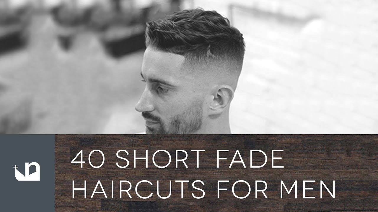 40 Short Fade Haircuts For Men Youtube