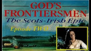 God's Frontiersmen: The Scots-Irish Epic - Episode 2.