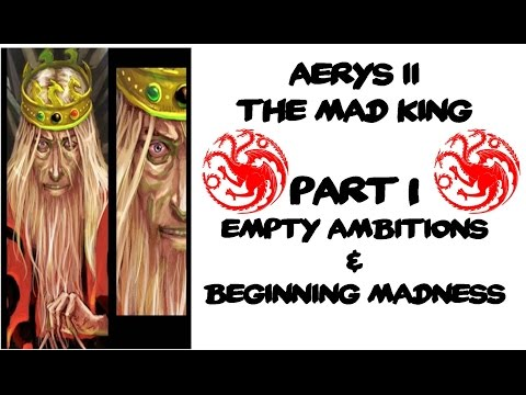 Aerys II: The Mad King PART 1