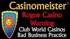 Club World Casinos - Rogue Warning