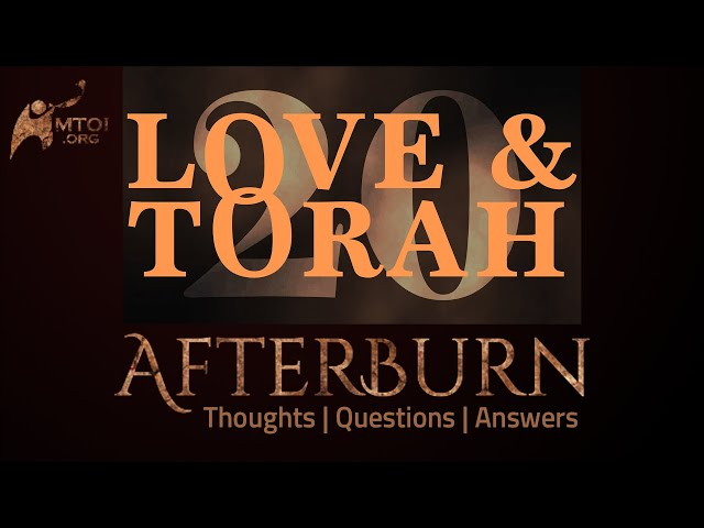 Afterburn | Thoughts, Q&A on Love and Torah | Part 20