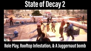 State of Decay 2 - Role Play, Rooftop Infestation, & A Juggernaut Bomb