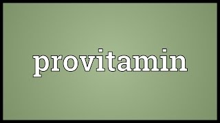 Provitamin Meaning