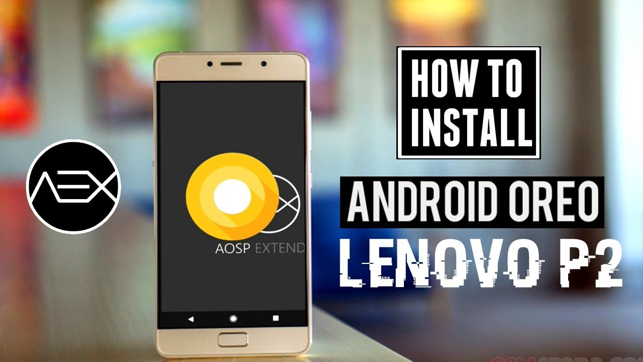 Lenovo P2 Android 8 0 Oreo (AOSP Extended v5 0) Update | How To Install