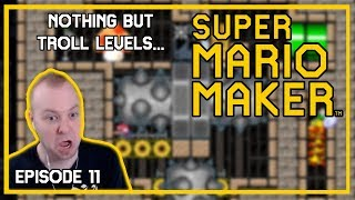 Nothing but troll levels... - Mario Maker [Episode 11]