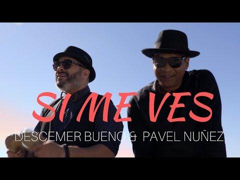 Смотреть клип Descemer Bueno Y Pavel Nuñez - Si Me Ves
