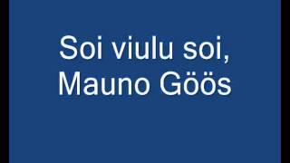 Soi viulu soi, Mauno Göös