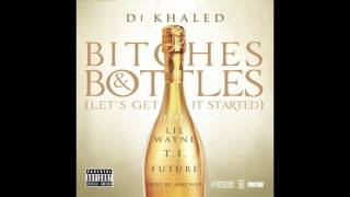 Download DJ Khaled - Bitches & Bottles feat. Lil Wayne, T.I. & Future MP3 song and Music Video