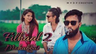 Filhaal2 Mohabbat | Akshay Kumar Ft Nupur Sanon | Ammy Virk | BPraak | Jaani | MPDP Creation