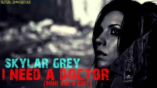 Skylar Grey - I Need A Doctor (Mini Solo Edit)