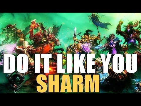 Sharm ~ Do It Like You (World Of Warcraft Parody)