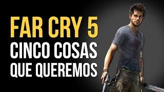 FAR CRY 5 - CINCO COSAS QUE QUEREMOS