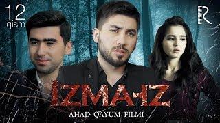 Izma-iz (o'zbek serial)   Изма-из (узбек сериал) 12-qism