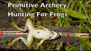 Primitive Archery Hunting For Frogs. Hunting, Cooking, Eating Frog. Backyard Bowyer