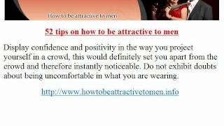 how to be attractive to men = what do men find attractive in woman?