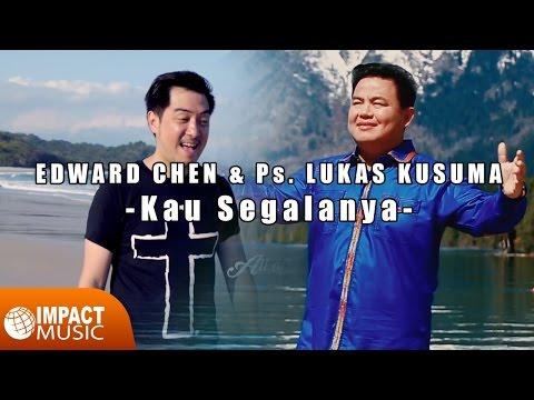 Edward Chen & Ps. Lukas Kusuma - Kau Segalanya