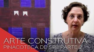 Exposições - Arte Construtiva na Pinacoteca de São Paulo - PARTE 2