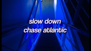 slow down - chase atlantic (slowed) ♡