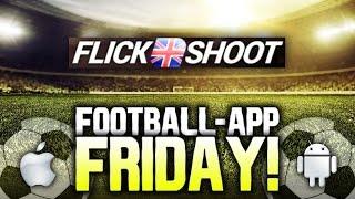 Flick Shoot UK - FOOTBALL-APP FRIDAY #3