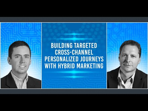 Building Targeted Cross-Channel Personalized Journeys With Hybrid Marketing
