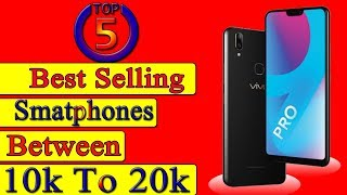 Top 5 Latest Best Selling Mobiles 2018 Between 10000 To 20000 in india 2019