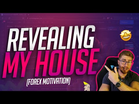 REVEALING MY HOUSE (Realistic Forex Trader Motivation)