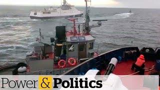 Russia seizes Ukrainian ships near Crimea | Power & Politics