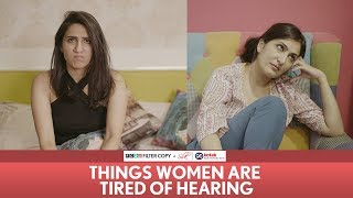 FilterCopy | Things Women Are Tired Of Hearing | Ft Eisha Chopra & Kriti Vij