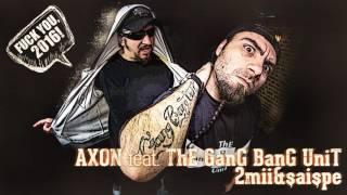Repeat youtube video Axon feat  ThE GanG BanG UniT  - 2MII & Shaishpe