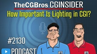 """The CGInsider Podcast #2130: """"How Important Is Lighting In CGI?"""""""