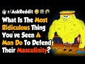 How Have You Ever Had To Defend Your MASCULINITY? - (r/AskReddit)