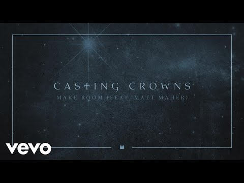 Casting Crowns - Make Room (feat. Matt Maher) [Audio] ft. Matt Maher