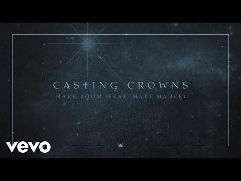 Casting Crowns - Make Room ft. Matt Maher (Official Audio)