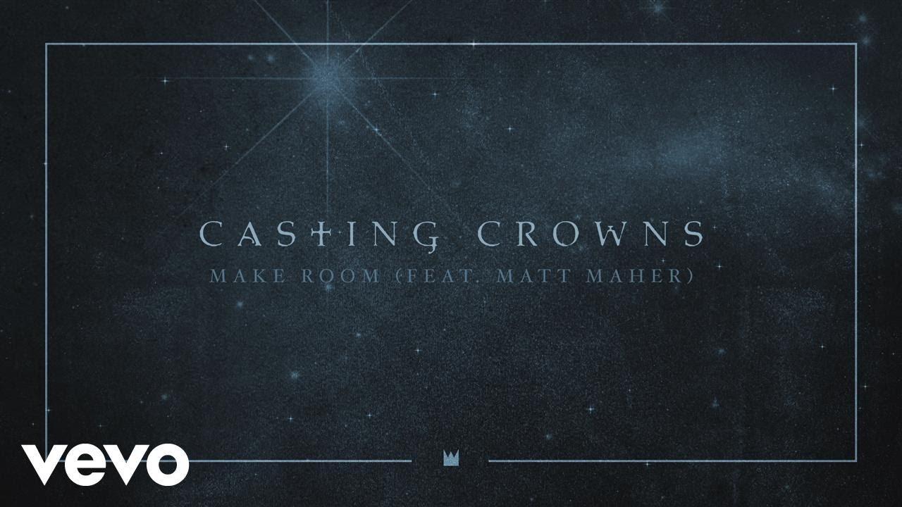 casting-crowns-make-room-feat-matt-maher-audio-ft-matt-maher-castingcrownsvevo