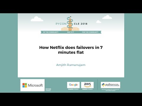Amjith Ramanujam  How Netflix does failovers in 7 minutes flat  PyCon 2018