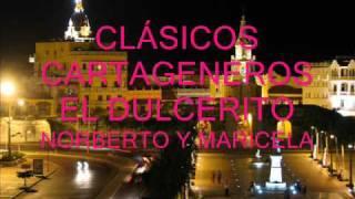 CLÁSICOS CARTAGENEROS - EL DULCERITO - NORBERTO Y MARICELA