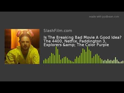 Is The Breaking Bad Movie A Good Idea? The 4400, Netflix, Paddington 3, Explorers & The Color Pu