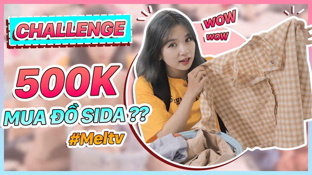 Mel TV Thử thách 500k mua đồ SIDA chợ Hoàng Hoa Thám