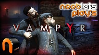 VAMPYR - Part 2 Nooblets Play