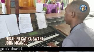 FURAHINI KATIKA BWANA - JOHN MGANDU