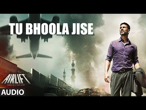 TU BHOOLA JISE Full Song (AUDIO) | AIRLIFT | Akshay Kumar, Nimrat Kaur | T-Series Mp3