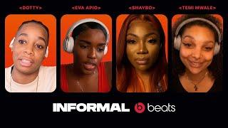 Dotty, Eva Apio, Shaybo, & Temi Mwale | Beats By Dr. Dre Presents Informal Ep 2