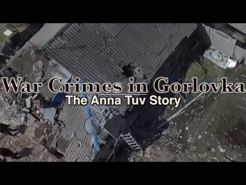 War Crimes in Gorlovka - The Anna Tuv Story