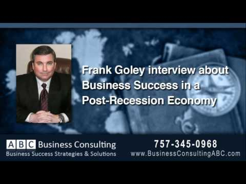 Business Success Strategies in a Post-Recession Economy - Interview with Frank Goley