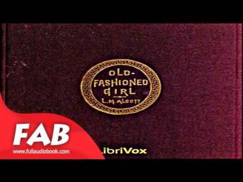 An Old Fashioned Girl version 2 Full Audiobook by Louisa May ALCOTT by Children's Fiction