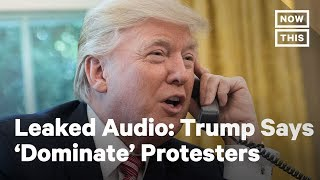 Trump Called on Governors to 'Dominate' Protesters   NowThis
