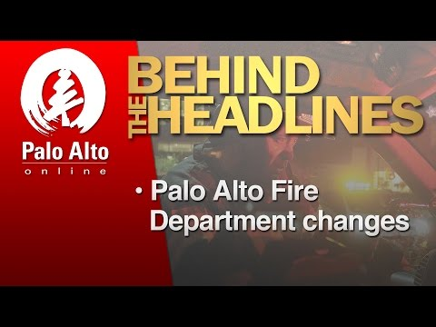 Behind the Headlines - Palo Alto Fire Department changes