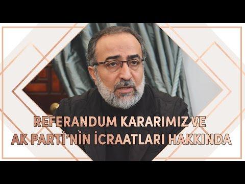 """Ebubekir Sifil: """"Referandum Kararımız ve Ak Parti'nin İcraatleri Hakkında"""""""