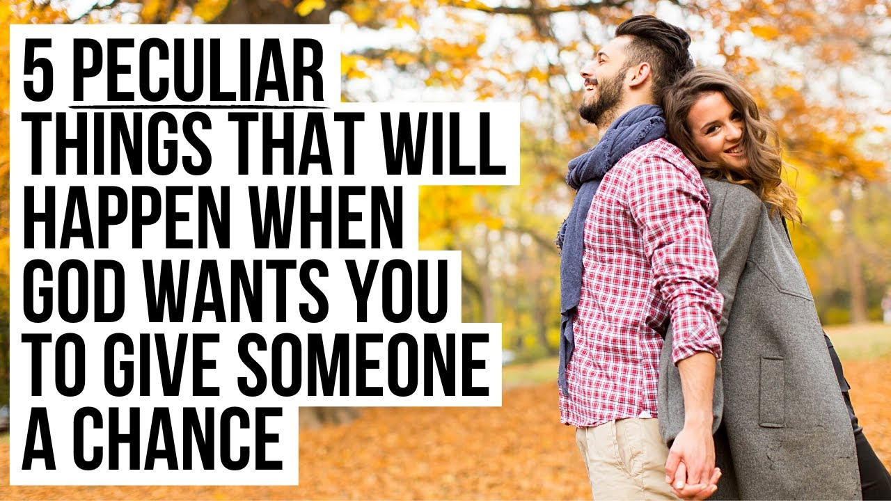 5 PECULIAR Things God Will Do When He Wants You to Give Someone a Chance