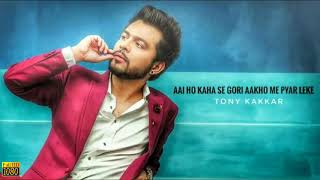 Aai Ho kaha se gori ankho me pyr leke NeW version.   With Tony kakkar.   So sweet song for lovers  l